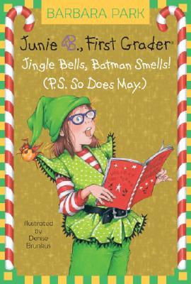 Junie B., First Grader: Jingle Bells, Batman Smells! (P.S. So Does May) (Junie B. Jones, No. 25), Barbara Park