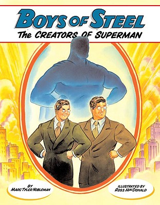 Image for Boys of Steel The Creators of Superman by Nobleman, Marc Tyler [Knopf,2008]