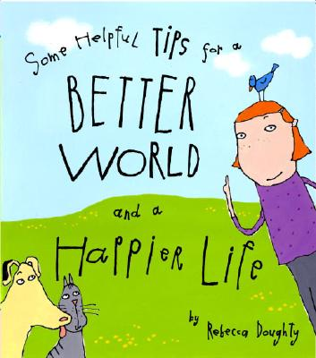 Image for Some Helpful Tips For A Better World And A Happier Life