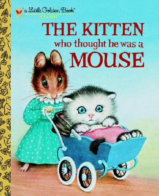 The Kitten Who Thought He Was a Mouse (Little Golden Book), Norton, Miriam; Williams, Garth [Illustrator]