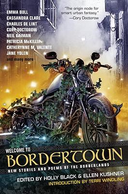 Welcome to Bordertown, Black, Holly; Kushner, Ellen [Editors]