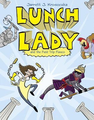 Lunch Lady and the Field Trip Fiasco: Lunch Lady #6, Krosoczka, Jarrett J.