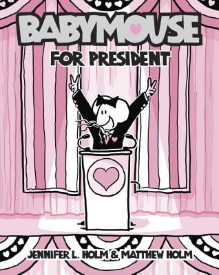 Babymouse #16: Babymouse for President, Holm, Jennifer L.; Holm, Matthew