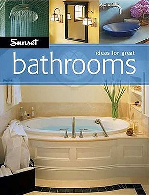 Ideas For Great Bathrooms, Editors of Sunset Books