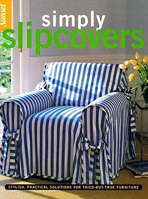 Image for Simply Slipcovers: Stylish, Practical Solutions for Tried-but-True Furniture