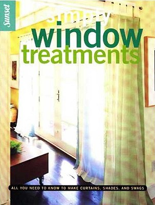 Image for Simply Window Treatments: All You Need to Know to Make Curtains, Shades, and Swags