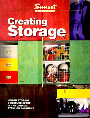 Image for Creating Storage: Hidden Storage & Rescued Space in the Garage, Attic, or Basement
