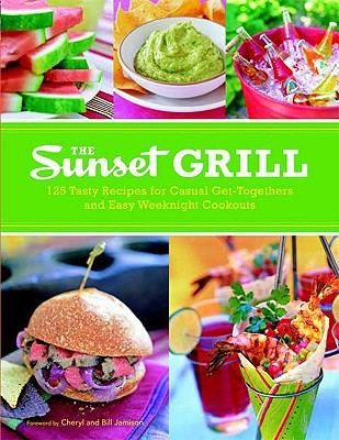 Image for The Sunset Grill: 125 Tasty Recipes for Casual Get-Togethers and Easy Weeknight Cookouts