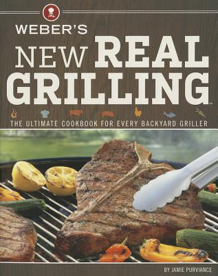 Image for Weber's New Real Grilling: The Ultimate Cookbook for Every Backyard Griller