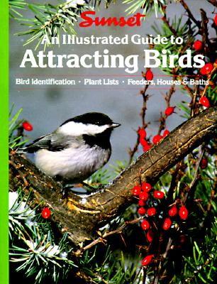An Illustrated Guide to Attracting Birds, Sunset Books