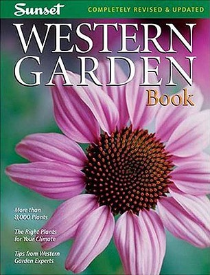Western Garden Book: More than 8,000 Plants - The Right Plants for Your Climate - Tips from Western Garden Experts (Sunset Western Garden Book), Editors of Sunset Books
