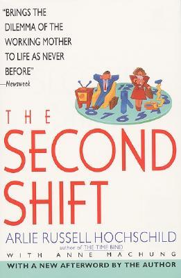 The Second Shift, Hochschild, Arlie Russell; Machung, Anne