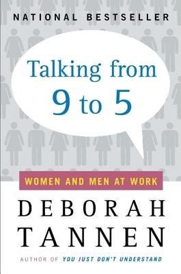Talking from 9 to 5: Women and Men at Work, Deborah Tannen