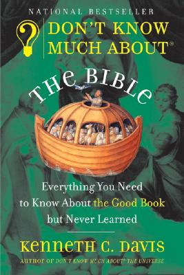 Don't Know Much About the Bible: Everything You Need to Know About the Good Book but Never Learned, Davis, Kenneth C.