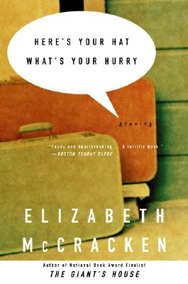 Here's Your Hat What's Your Hurry: Stories, Elizabeth McCracken