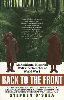 Image for Back to the Front:  An Accidental Historian Walks the Trenches of World War I