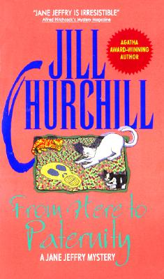 From Here to Paternity (Jane Jeffry Mysteries), JILL CHURCHILL