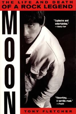 Moon: The Life and Death of a Rock Legend, Fletcher, Tony