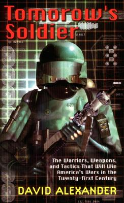 Image for Tomorrow's Soldier: The Warriors, Weapons, And Tactics That Will Win America's Wars In The Twenty-First Century