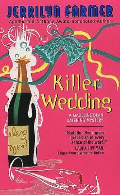 Killer Wedding : A Madeline Bean Catering Mystery, JERRILYN FARMER