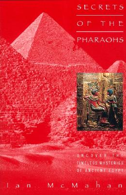 Secrets of the Pharaohs, Mcmahan, Ian, PhD