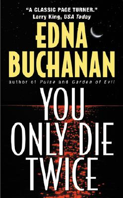 You Only Die Twice, EDNA BUCHANAN