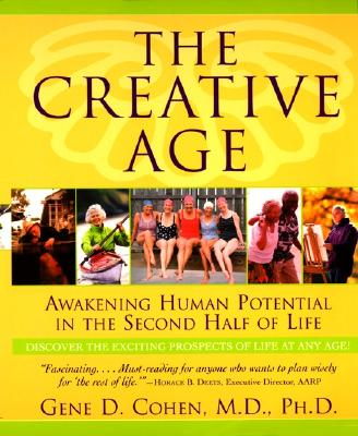 Image for The Creative Age: Awakening Human Potential in the Second Half of Life