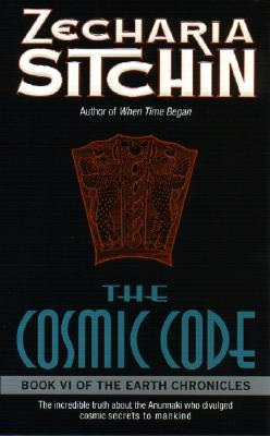 The Cosmic Code: Book VI of the Earth Chronicles (Earth Chronicles), ZECHARIA SITCHIN