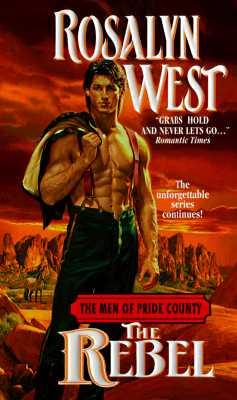 The Rebel (The Men of Pride County Series, #3), ROSALYN WEST