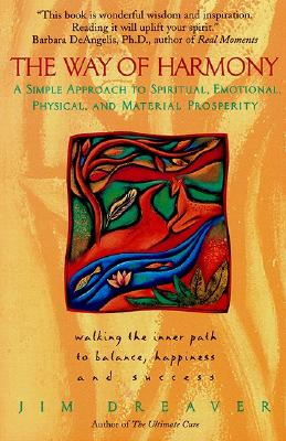 The Way of Harmony:: Walking The Inner Path To Balance, Happiness, And Success, Dreaver, Jim