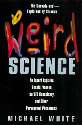 Image for WEIRD SCIENCE AN EXPERT EXPLAINS GHOSTS, VOODOO, THE UFO CONSPIRACY, AND OTHER...