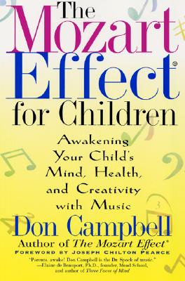 The Mozart Effect for Children: Awakening Your Child's Mind, Health, and Creativity With Music, Campbell, Don
