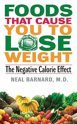 Foods That Cause You to Lose Weight:: The Negative Calorie Effect, Barnard M.D., Neal
