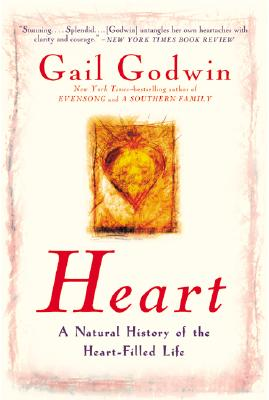 Heart: A Natural History of the Heart-Filled Life, Godwin, Gail