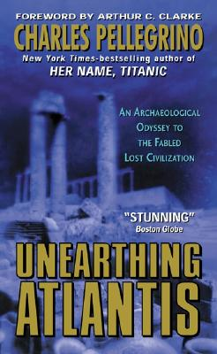 Unearthing Atlantis:: An Archaeological Odyssey to the Fabled Lost Civilization, Charles R. Pellegrino