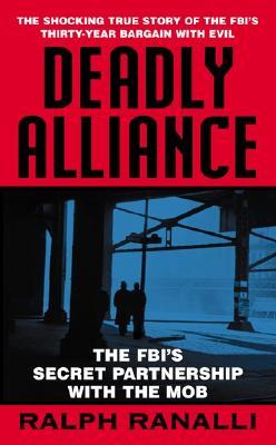 Deadly Alliance: The FBI's Secret Partnership With, Ranalli, Ralph