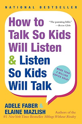 How to Talk So Kids Will Listen & Listen So Kids Will Talk, Adele Faber, Elaine Mazlish