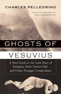 Image for Ghosts of Vesuvius A New Look At the Last Days of Pompeii, How Towers Fall, and Other Strange Connections
