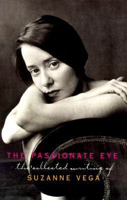 Image for The Passionate Eye: The Collected Writing of Suzanne Vega