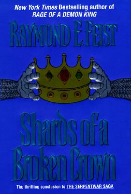 Image for Shards of a Broken Crown: Volume IV of the Serpentwar Saga (Serpentwar Saga/Raymond E. Feist, Vol 4)
