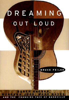 Image for DREAMING OUT LOUD GARTH BROOKS, WYNONNA JUDD, WADE HAYES & THE CHANGING FACE OF NASHVILLE
