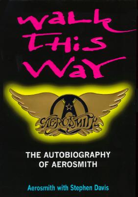 Walk This Way; The Autobiography of Aerosmith, Aerosmith & Stephen Davis