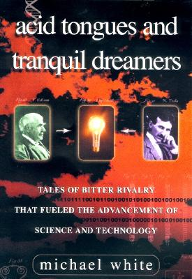 Image for Acid Tongues and Tranquil Dreamers: Tales of Bitter Rivalry That Fueled the Advancement of Science and Technology