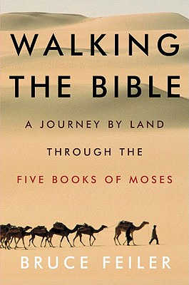 Walking the Bible: A Journey by Land Through the Five Books of Moses, Feiler, Bruce