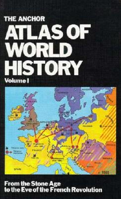 The Anchor Atlas of World History, Vol. 1 (From the Stone Age to the Eve of the French Revolution), Kinder, Gary