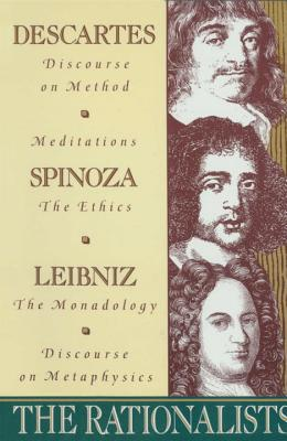 Image for The Rationalists: Descartes: Discourse on Method & Meditations; Spinoza: Ethics; Leibniz: Monadology & Discourse on Metaphysics