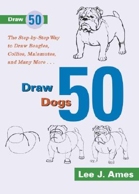 Image for Draw 50 Dogs: The Step-by-Step Way to Draw Beagles, German Shepherds, Collies, Golden Retrievers, Yorkies, Pugs, Malamutes, and Many More...