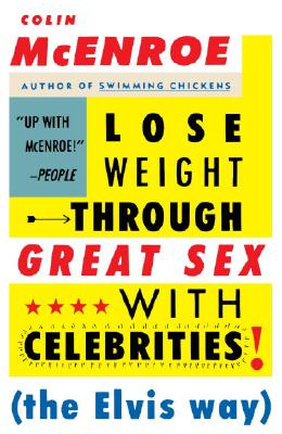Lose Weight Through Great Sex with Celebrities: The Elvis Way, Colin McEnroe