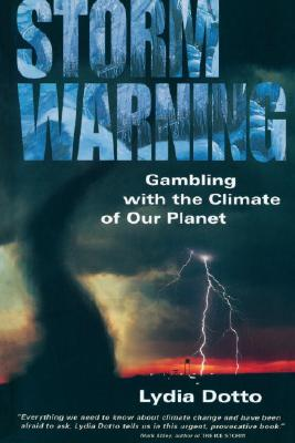 Storm Warning: Gambling With The Climate Of Our Planet, Lydia Dotto