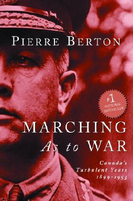 Marching As to War: Canada's Turbulent Years 1899-1953, BERTON, Pierre